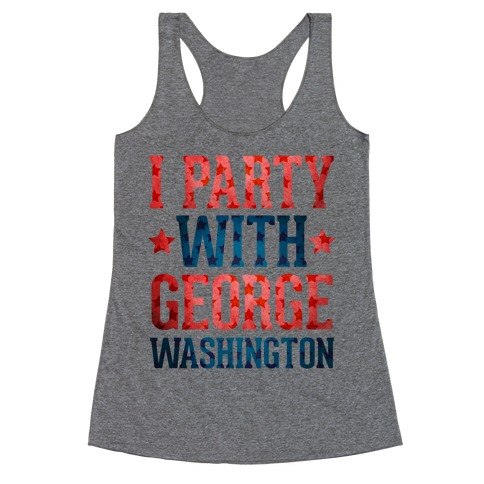 I Party With George Washington Racerback Tank Top