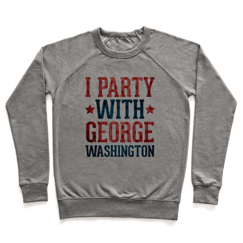 I Party With George Washington Pullover