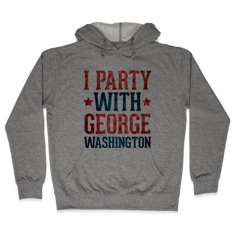 I Party With George Washington Hooded Sweatshirt