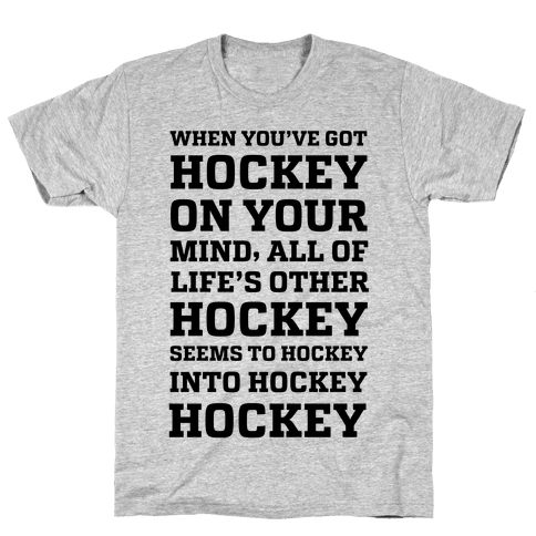 When You've Got Hockey On Your Mind.... Mens T-Shirt