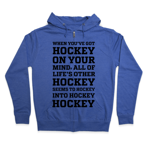 When You've Got Hockey On Your Mind.... Zip Hoodie