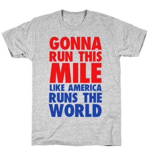 Run This Mile Like America Runs the World Mens T-Shirt
