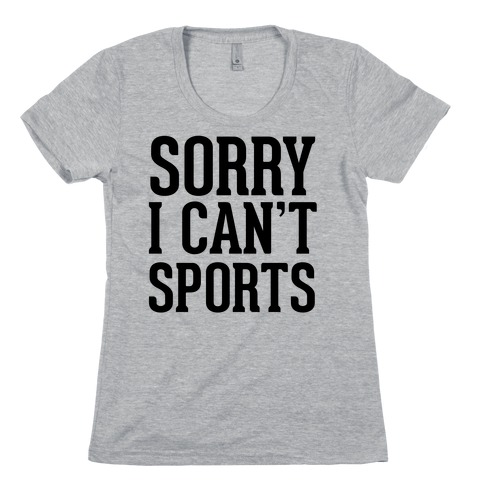 Sorry I Can't Sports Womens T-Shirt