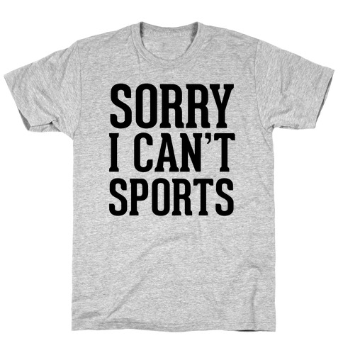 Sorry I Can't Sports Mens/Unisex T-Shirt