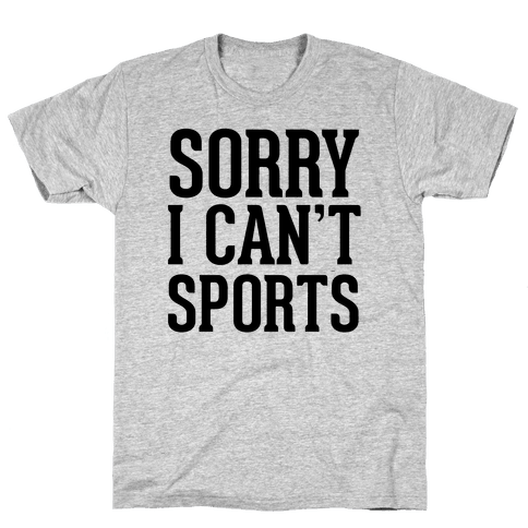 Sorry I Can't Sports Mens T-Shirt