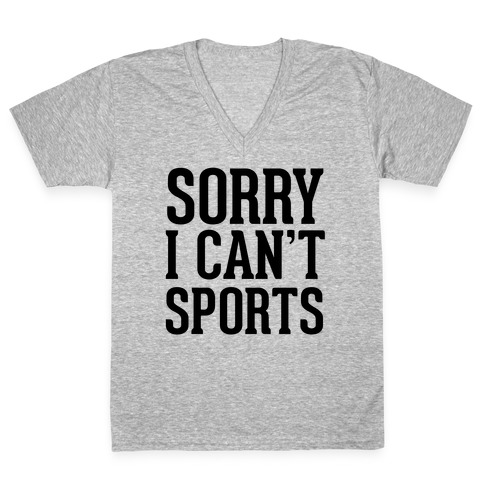 Sorry I Can't Sports V-Neck Tee Shirt
