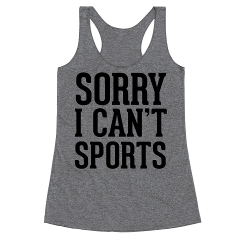 Sorry I Can't Sports Racerback Tank Top