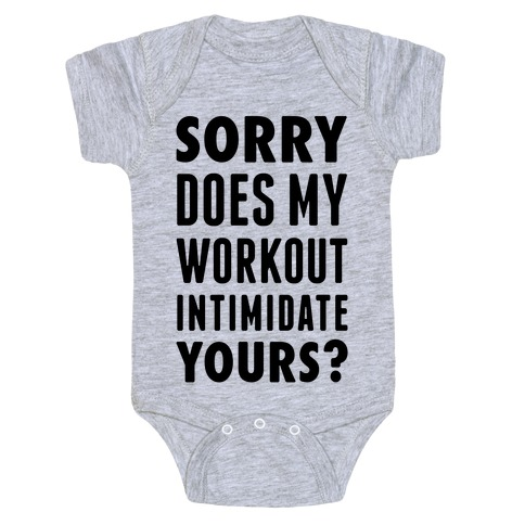 Sorry Does My Workout Intimidate Yours? Baby Onesy