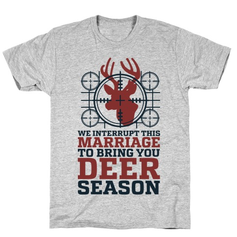 We Interrupt This Marriage For Deer Season T-Shirt