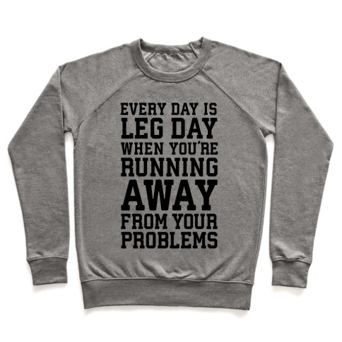 Every Day Is Leg Day When You're Running Away From Your Problems Pullover