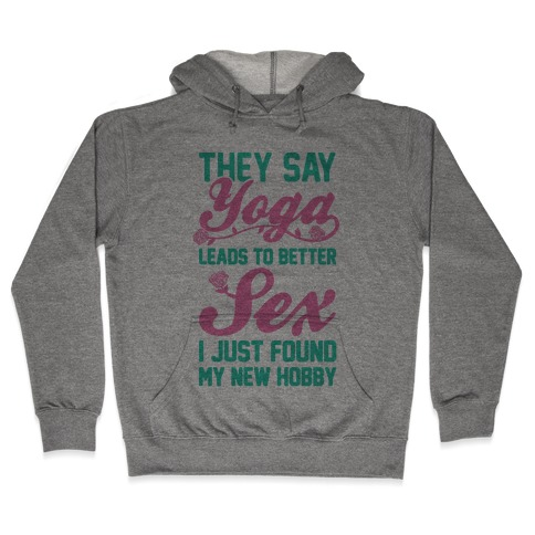 They Say Yoga Leads To Better Sex Hooded Sweatshirt