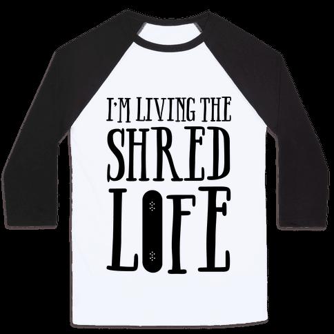 I'm Living The Shred Life Baseball Tee