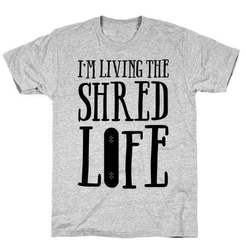 I'm Living The Shred Life T-Shirt