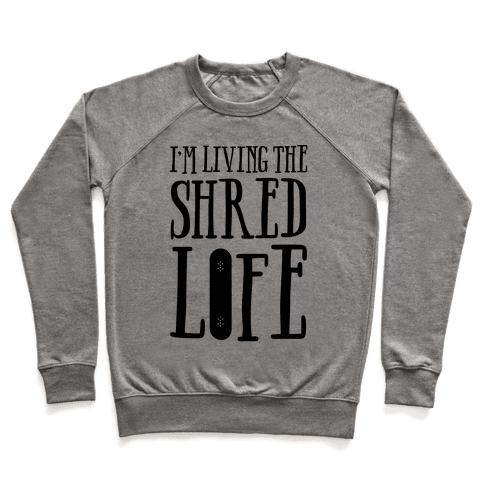 I'm Living The Shred Life Pullover