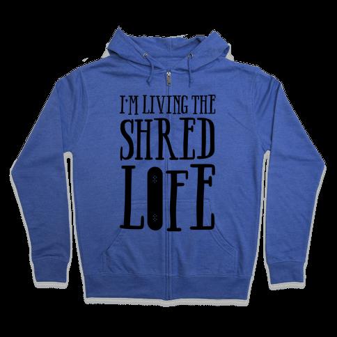 I'm Living The Shred Life Zip Hoodie