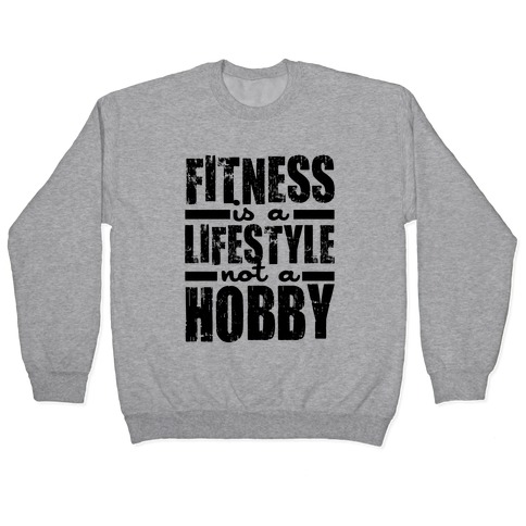 Fitness Is A Lifestyle Pullover