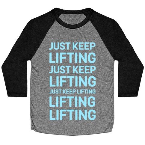 Just Keep Lifting Just Keep Lifting Baseball Tee