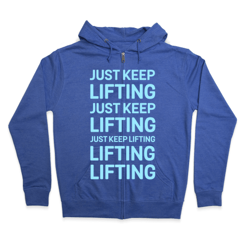 Just Keep Lifting Just Keep Lifting Zip Hoodie