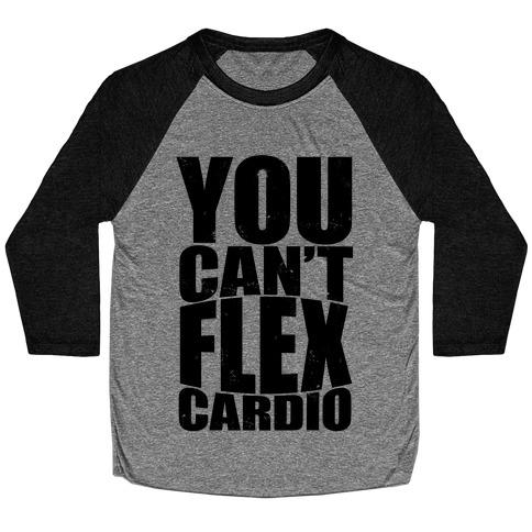 You Can't Flex Cardio Baseball Tee