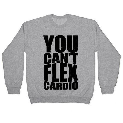 You Can't Flex Cardio Pullover