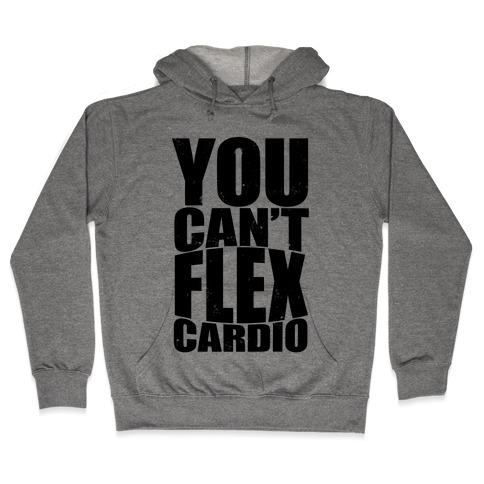 You Can't Flex Cardio Hooded Sweatshirt