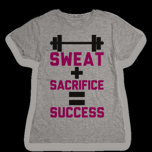 Sweat + Sacrifice = Success Womens T-Shirt