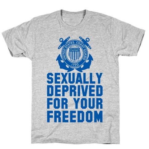Sexually Deprived For Your Freedom (Coast Guard T-Shirt) T-Shirt