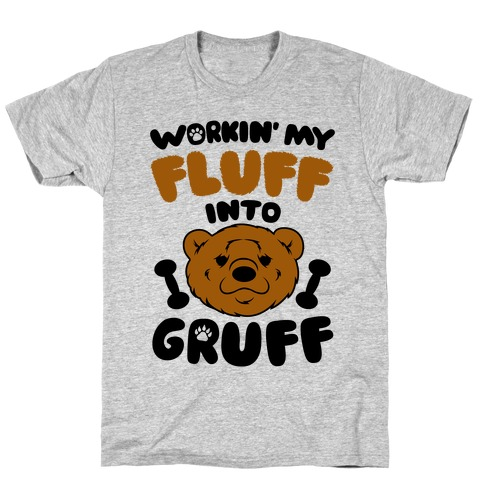 Workin' My Fluff Into Gruff T-Shirt
