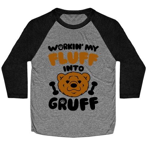 Workin' My Fluff Into Gruff Baseball Tee