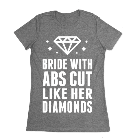 Bride With Abs Cut Like Her Diamonds Womens T-Shirt