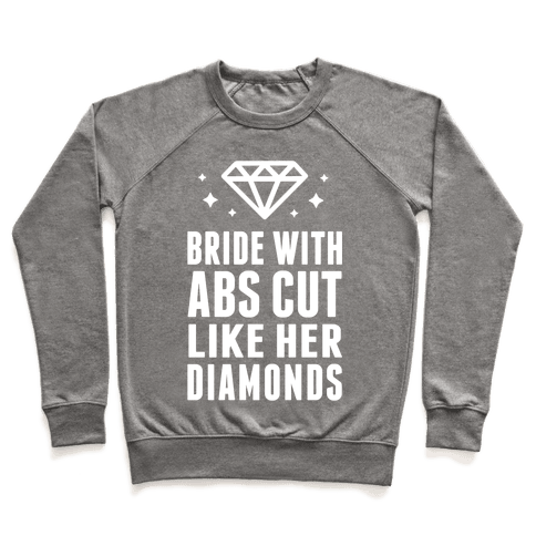 Bride With Abs Cut Like Her Diamonds Pullover