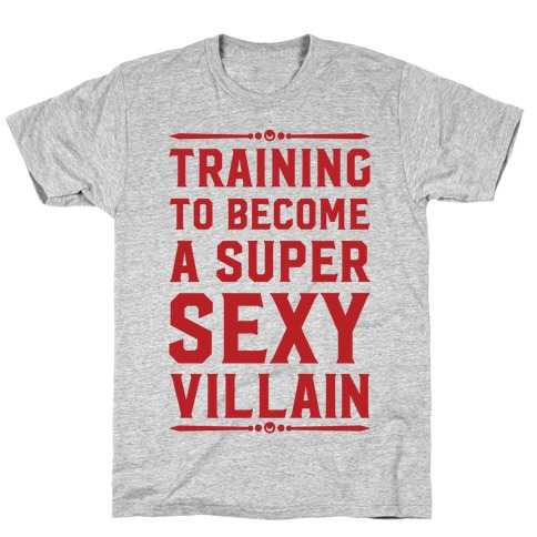 Training to Become a Super Sexy Villain T-Shirt