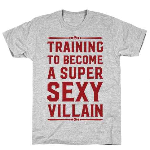 Training to Become a Super Sexy Villain Mens T-Shirt