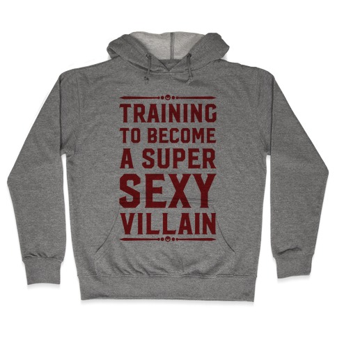 Training to Become a Super Sexy Villain Hooded Sweatshirt