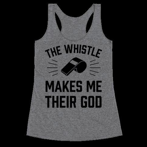 The Whistle Makes Me Their God Racerback Tank Top