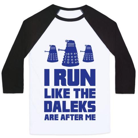 I Run Like The Daleks Are After Me Baseball Tee