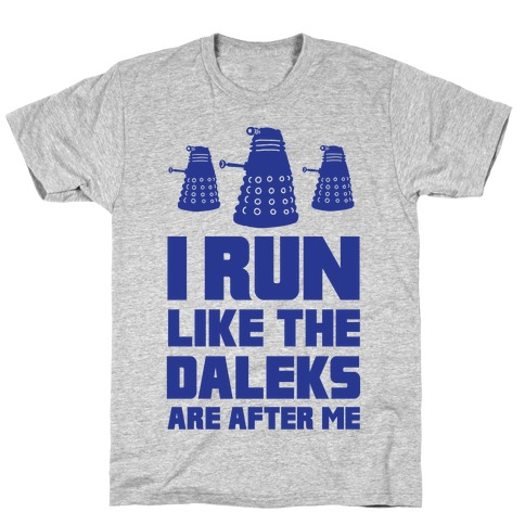 I Run Like The Daleks Are After Me T-Shirt