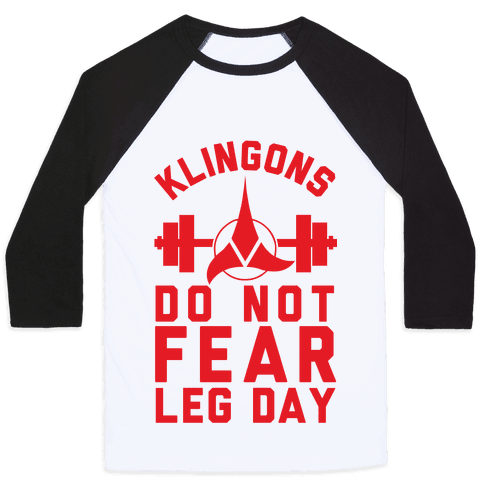 Klingons Do Not Fear Leg Day Baseball Tee