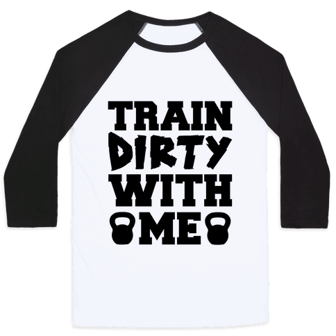 Train Dirty With Me Baseball Tee