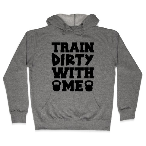 Train Dirty With Me Hooded Sweatshirt