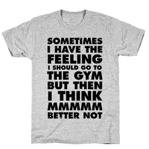 Sometimes I Have The Feeling I Should Go To The Gym T-Shirt
