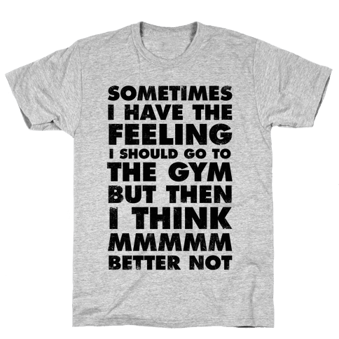 Sometimes I Have The Feeling I Should Go To The Gym Mens T-Shirt