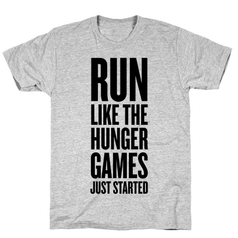 Run Like The Hunger Games Just Started T-Shirt
