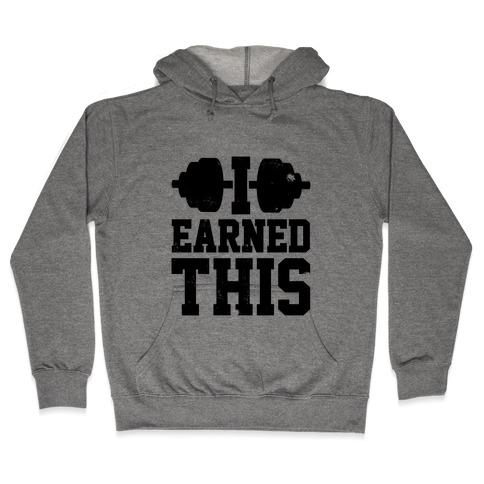 I Earned This Hooded Sweatshirt
