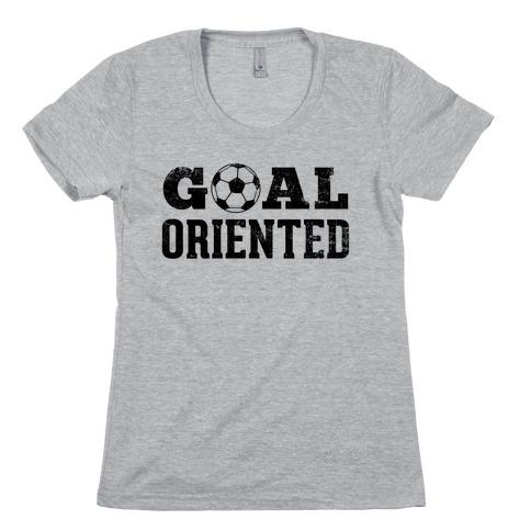 Goal Oriented Womens T-Shirt