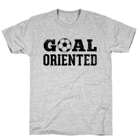 Goal Oriented T-Shirt