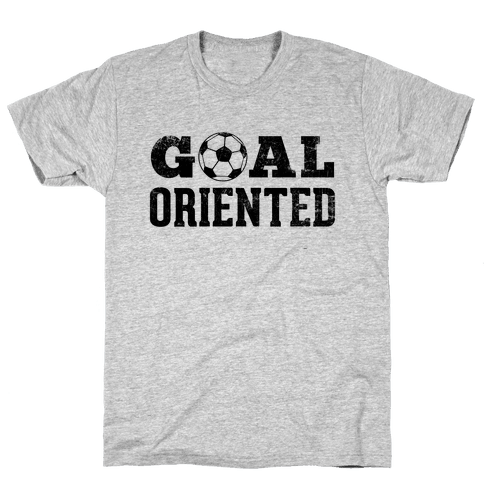Goal Oriented Mens T-Shirt