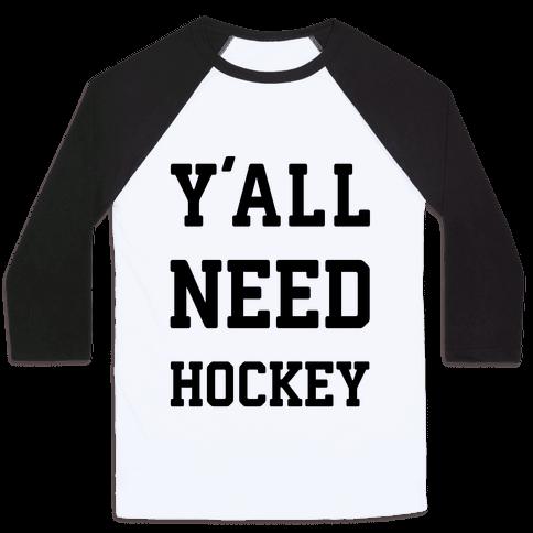 y'all Need Hockey Baseball Tee
