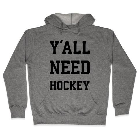 y'all Need Hockey Hooded Sweatshirt