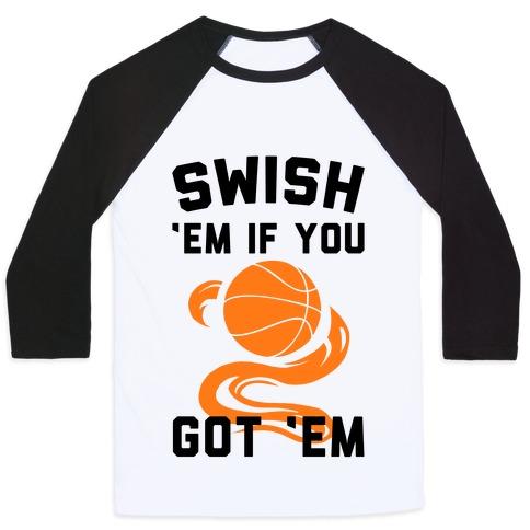 Swish 'Em if You Got 'Em Baseball Tee